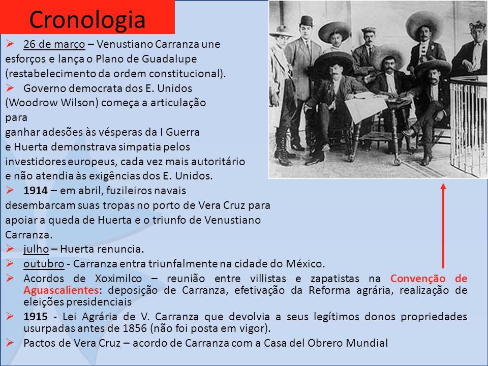 Cronologia 26 de março – Venustiano Carranza une esforços e lança o Plano de Guadalupe (restabelecimento da ordem constitucional). Governo democrata d