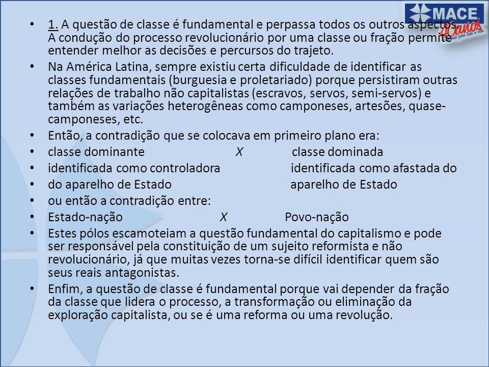 1. A questão de classe é fundamental e perpassa todos os outros aspectos. A condução do processo revolucionário por uma classe ou fração permite enten