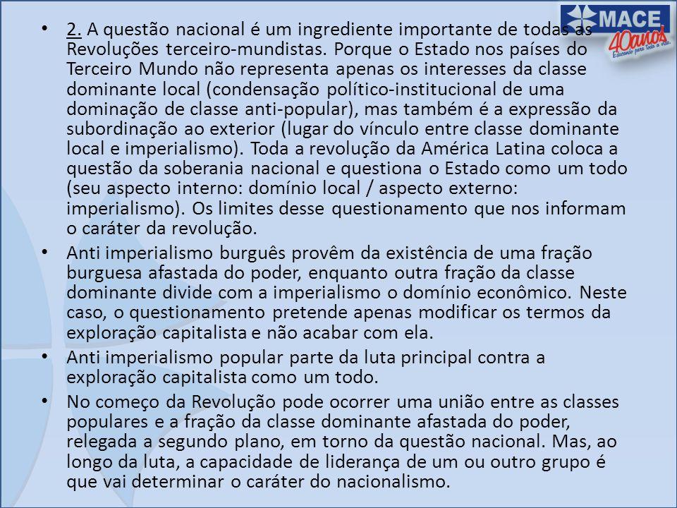 2. A questão nacional é um ingrediente importante de todas as Revoluções terceiro-mundistas. Porque o Estado nos países do Terceiro Mundo não represen