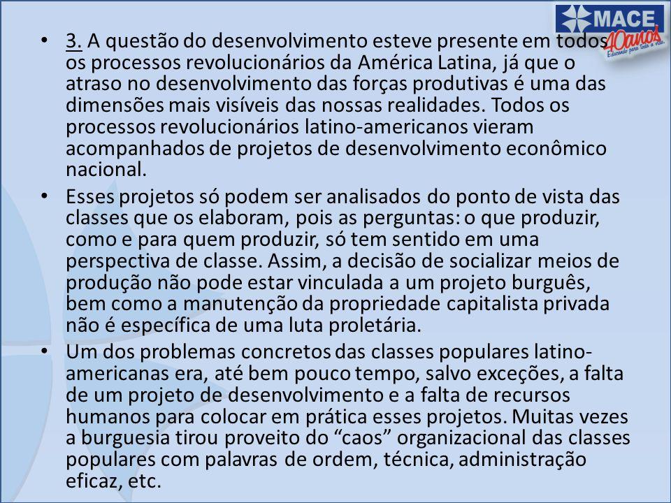 3. A questão do desenvolvimento esteve presente em todos os processos revolucionários da América Latina, já que o atraso no desenvolvimento das forças