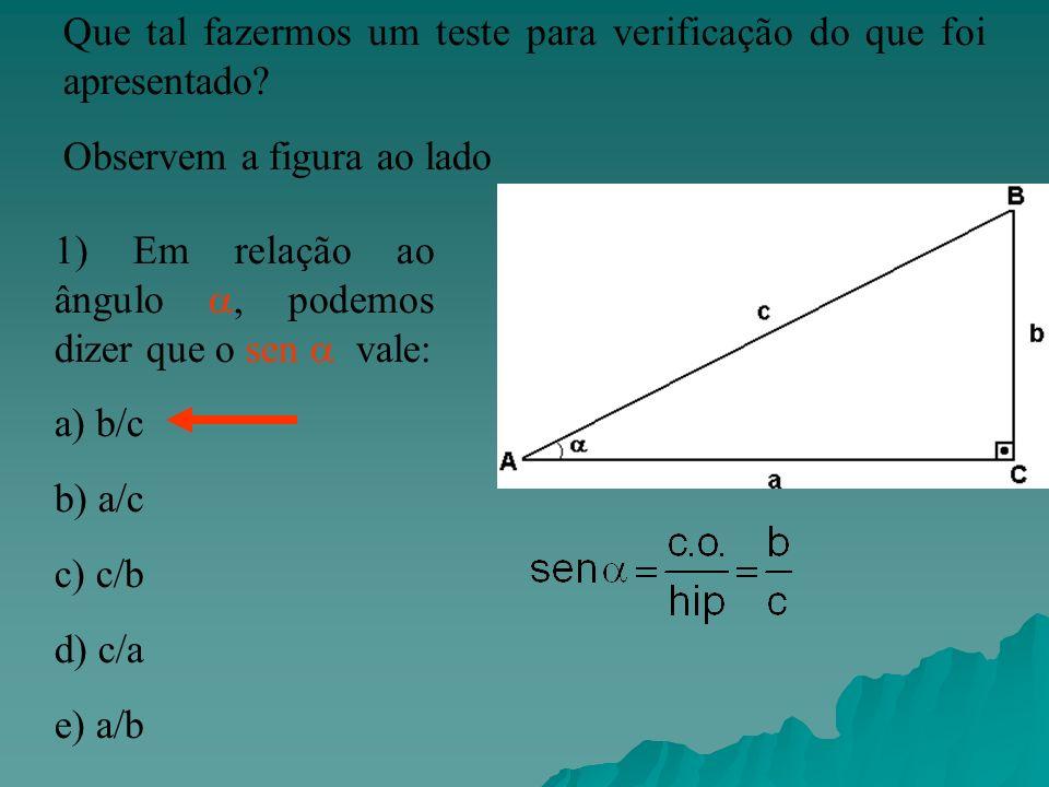 Que tal fazermos um teste para verificação do que foi apresentado? Observem a figura ao lado 1) Em relação ao ângulo, podemos dizer que o sen vale: a)