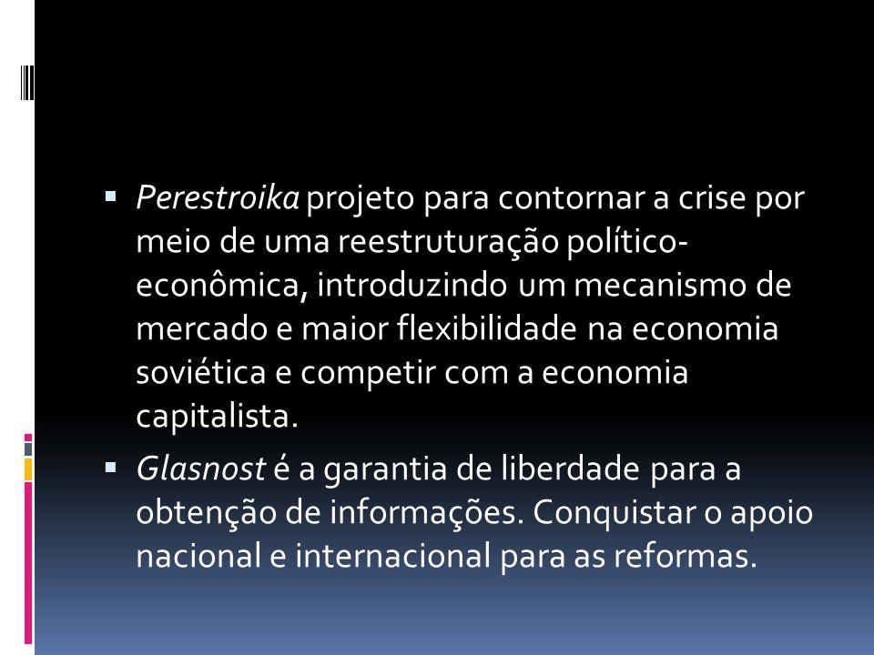 Perestroika projeto para contornar a crise por meio de uma reestruturação político- econômica, introduzindo um mecanismo de mercado e maior flexibilid