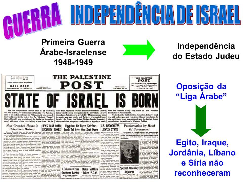 Primeira Guerra Árabe-Israelense 1948-1949 Independência do Estado Judeu Oposição da Liga Árabe Egito, Iraque, Jordânia, Líbano e Síria não reconheceram