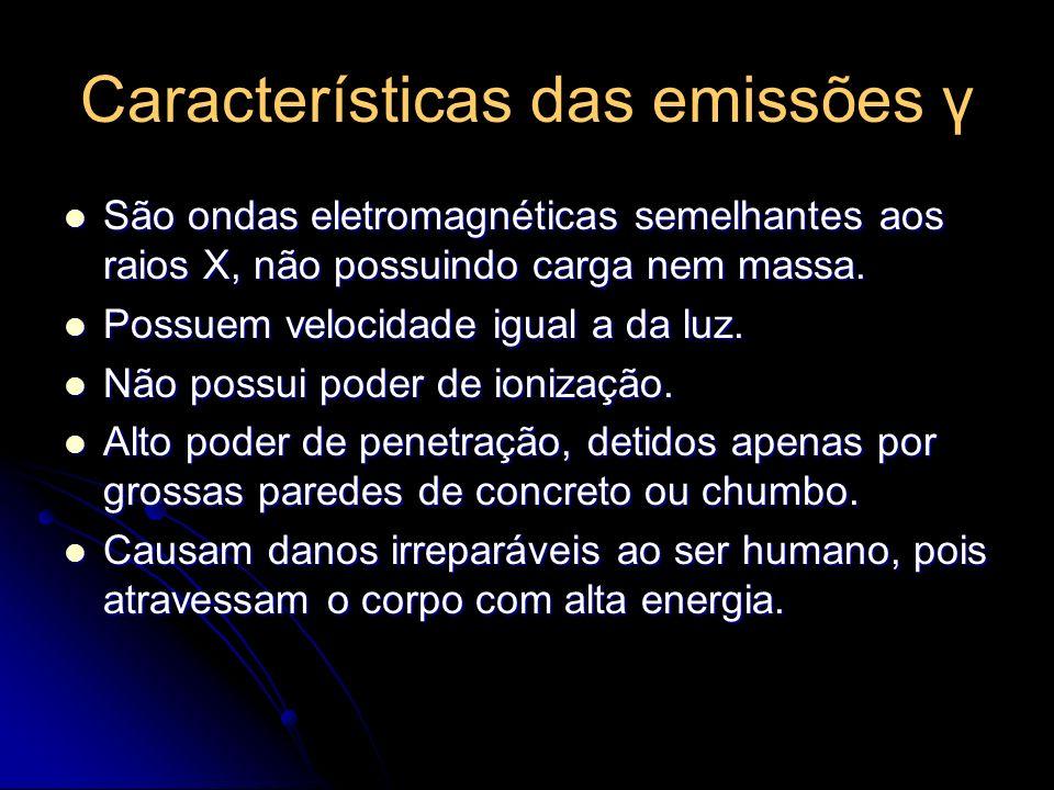Características das emissões γ São ondas eletromagnéticas semelhantes aos raios X, não possuindo carga nem massa. São ondas eletromagnéticas semelhant