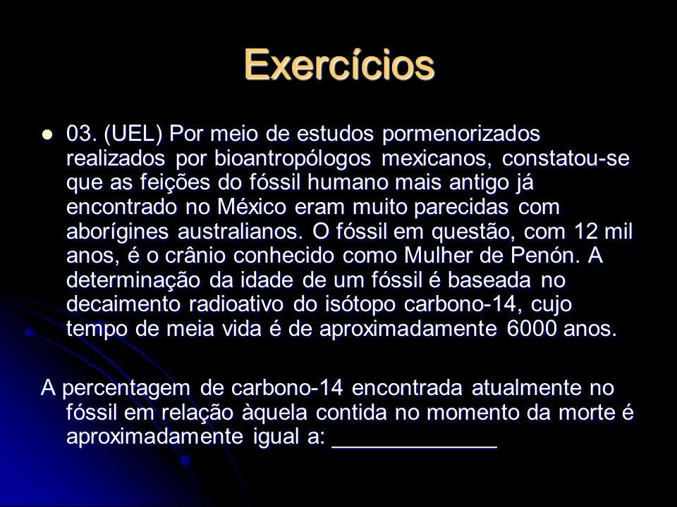 Exercícios 03. (UEL) Por meio de estudos pormenorizados realizados por bioantropólogos mexicanos, constatou-se que as feições do fóssil humano mais an