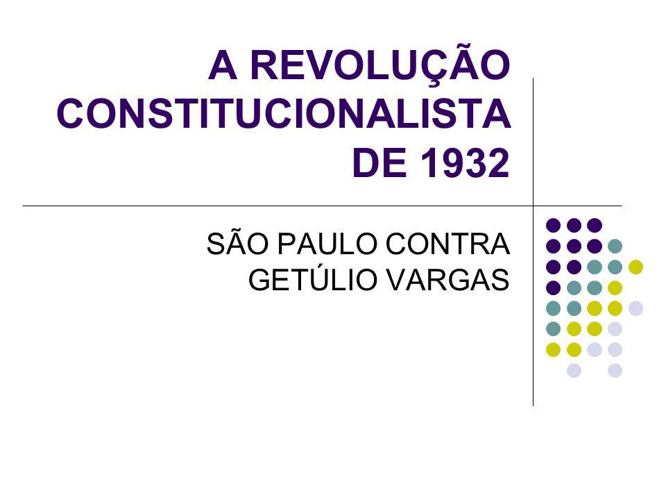 A REVOLUÇÃO CONSTITUCIONALISTA DE 1932 SÃO PAULO CONTRA GETÚLIO VARGAS