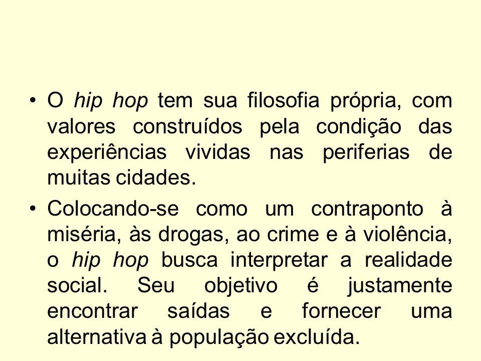 O hip hop tem sua filosofia própria, com valores construídos pela condição das experiências vividas nas periferias de muitas cidades.