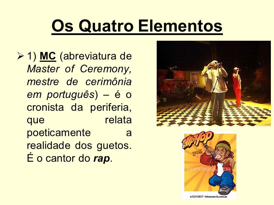 Os Quatro Elementos 1) MC (abreviatura de Master of Ceremony, mestre de cerimônia em português) – é o cronista da periferia, que relata poeticamente a realidade dos guetos.