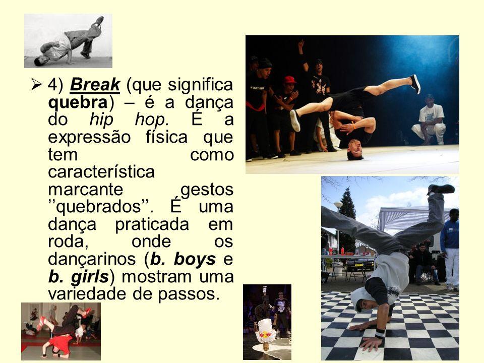 4) Break (que significa quebra) – é a dança do hip hop.
