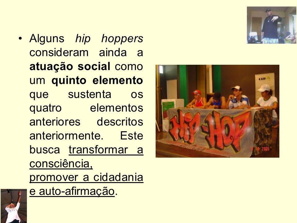Alguns hip hoppers consideram ainda a atuação social como um quinto elemento que sustenta os quatro elementos anteriores descritos anteriormente.