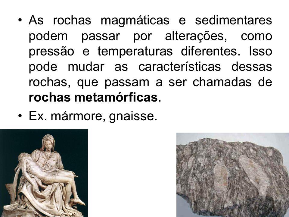 As rochas magmáticas e sedimentares podem passar por alterações, como pressão e temperaturas diferentes. Isso pode mudar as características dessas roc