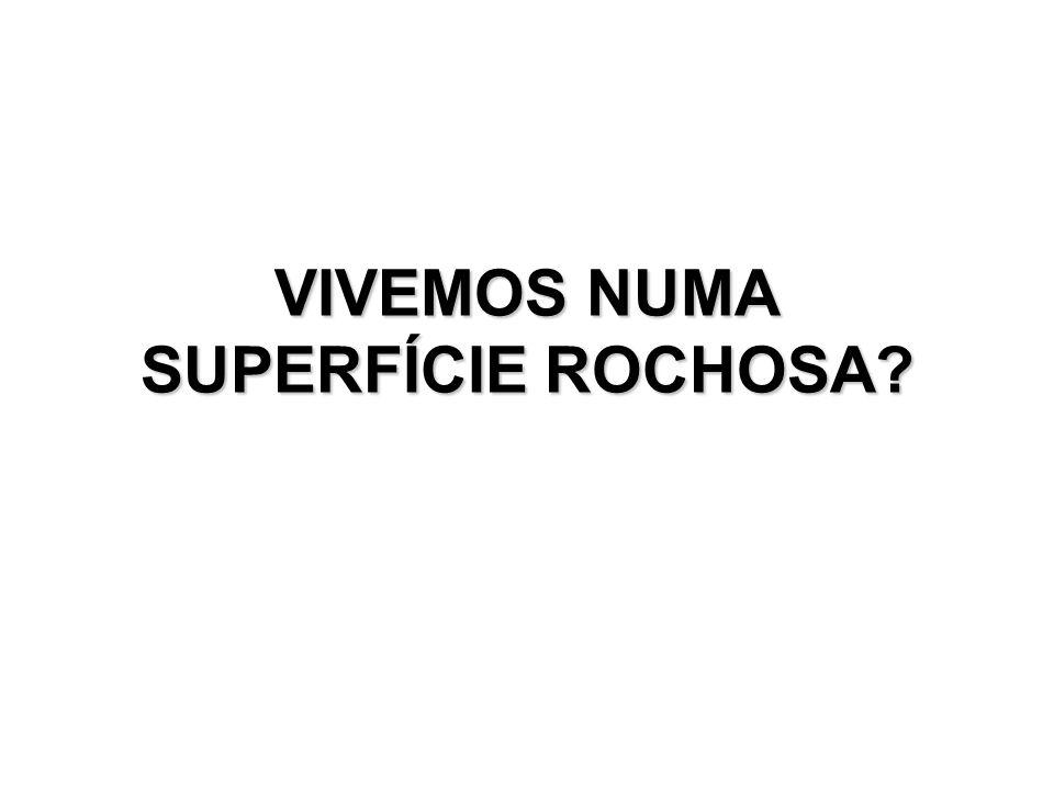 VIVEMOS NUMA SUPERFÍCIE ROCHOSA?