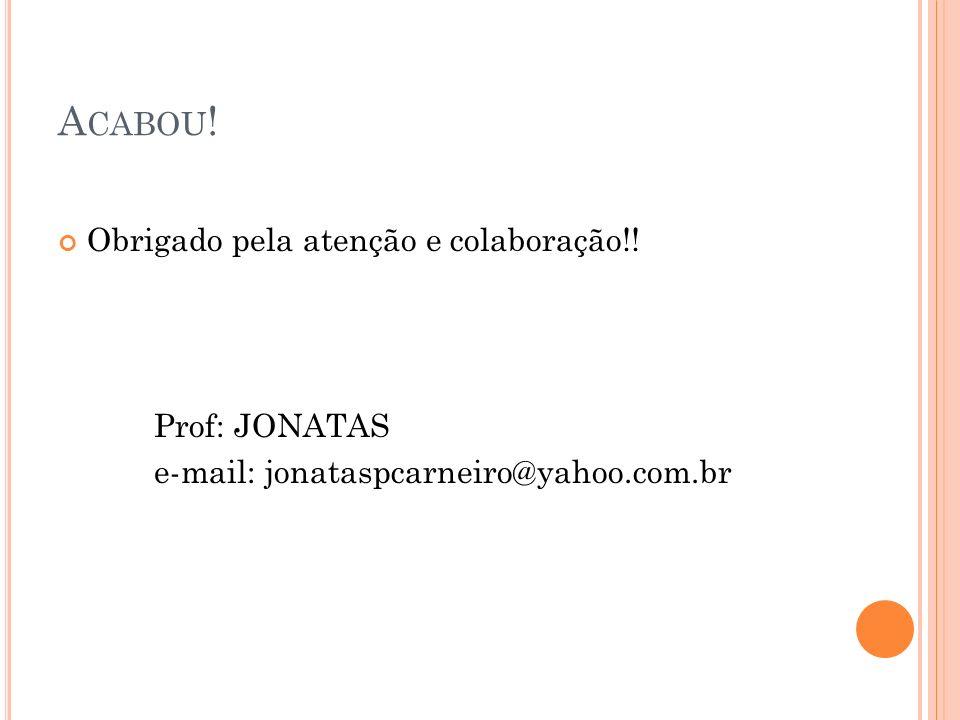 A CABOU ! Obrigado pela atenção e colaboração!! Prof: JONATAS e-mail: jonataspcarneiro@yahoo.com.br