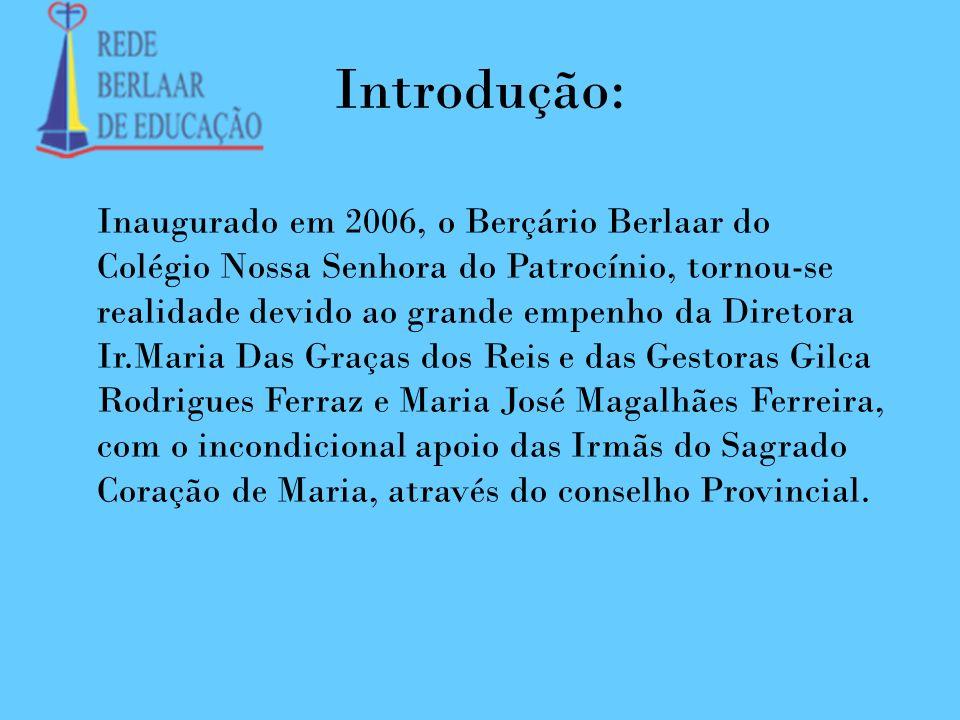Introdução: Inaugurado em 2006, o Berçário Berlaar do Colégio Nossa Senhora do Patrocínio, tornou-se realidade devido ao grande empenho da Diretora Ir