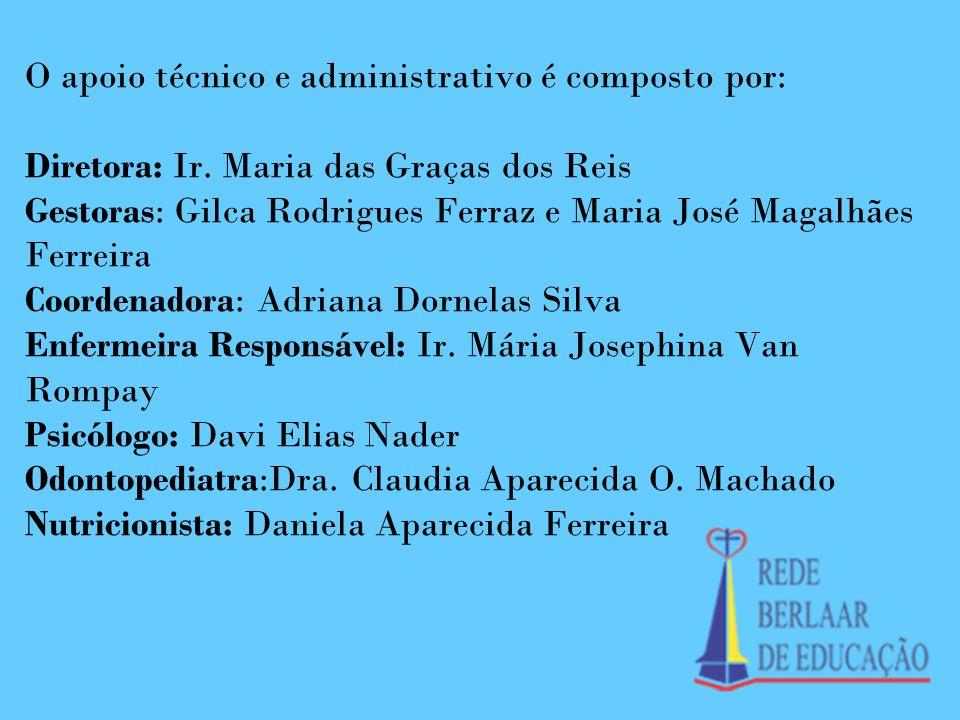 O apoio técnico e administrativo é composto por: Diretora: Ir. Maria das Graças dos Reis Gestoras: Gilca Rodrigues Ferraz e Maria José Magalhães Ferre