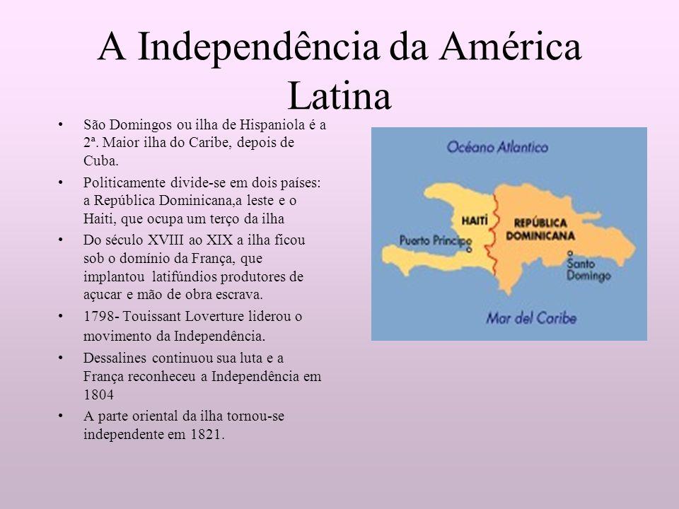 A Independência da América Latina São Domingos ou ilha de Hispaniola é a 2ª. Maior ilha do Caribe, depois de Cuba. Politicamente divide-se em dois paí