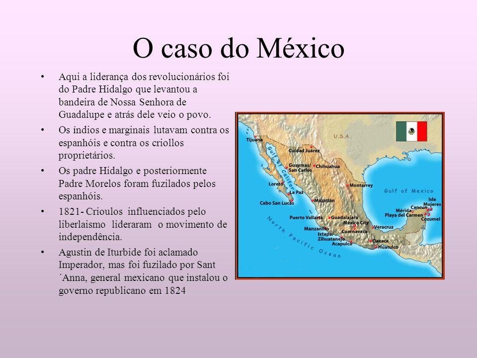 O caso do México Aqui a liderança dos revolucionários foi do Padre Hidalgo que levantou a bandeira de Nossa Senhora de Guadalupe e atrás dele veio o p
