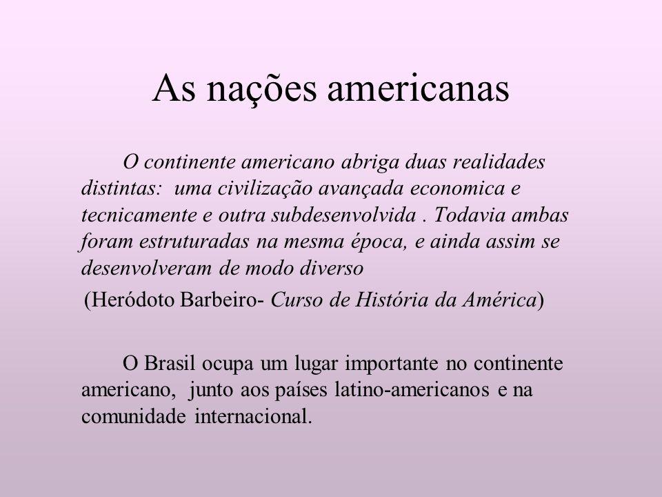 As nações americanas O continente americano abriga duas realidades distintas: uma civilização avançada economica e tecnicamente e outra subdesenvolvid