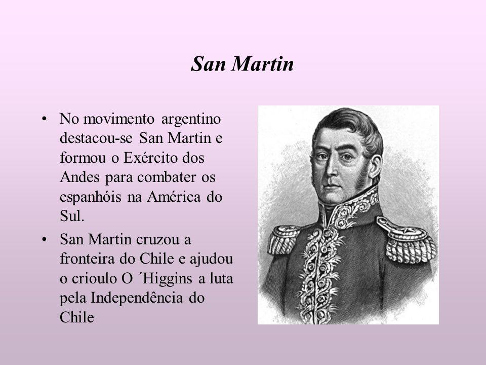 San Martin No movimento argentino destacou-se San Martin e formou o Exército dos Andes para combater os espanhóis na América do Sul. San Martin cruzou