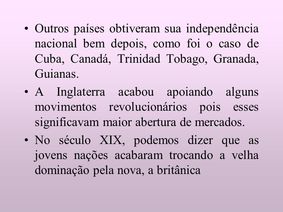 Outros países obtiveram sua independência nacional bem depois, como foi o caso de Cuba, Canadá, Trinidad Tobago, Granada, Guianas. A Inglaterra acabou