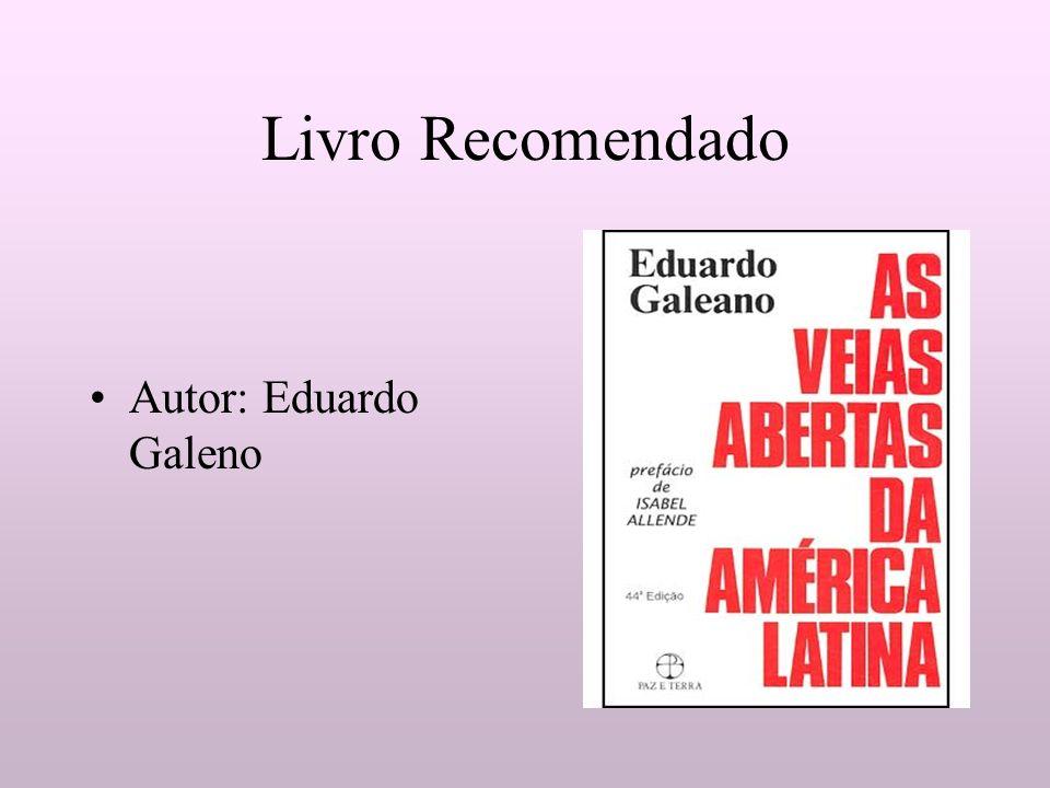 Livro Recomendado Autor: Eduardo Galeno