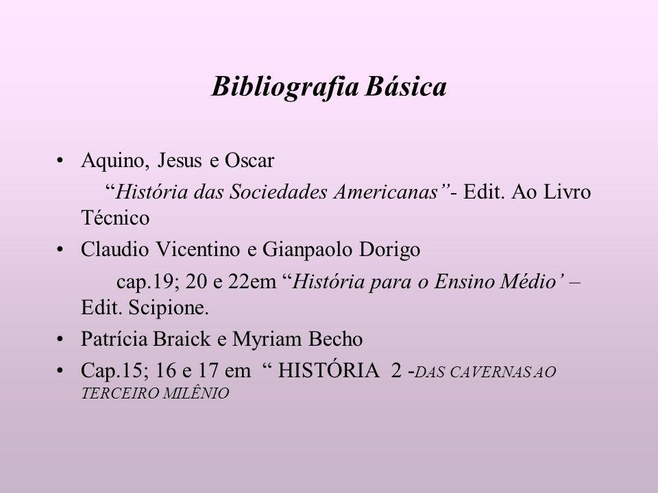 Bibliografia Básica Aquino, Jesus e Oscar História das Sociedades Americanas- Edit. Ao Livro Técnico Claudio Vicentino e Gianpaolo Dorigo cap.19; 20 e