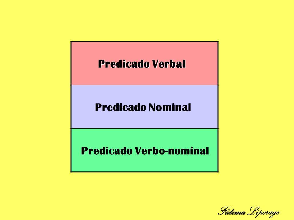 Predicado Verbal Predicado Verbal Predicado Nominal Predicado Verbo-nominal átima Fátima Liporage