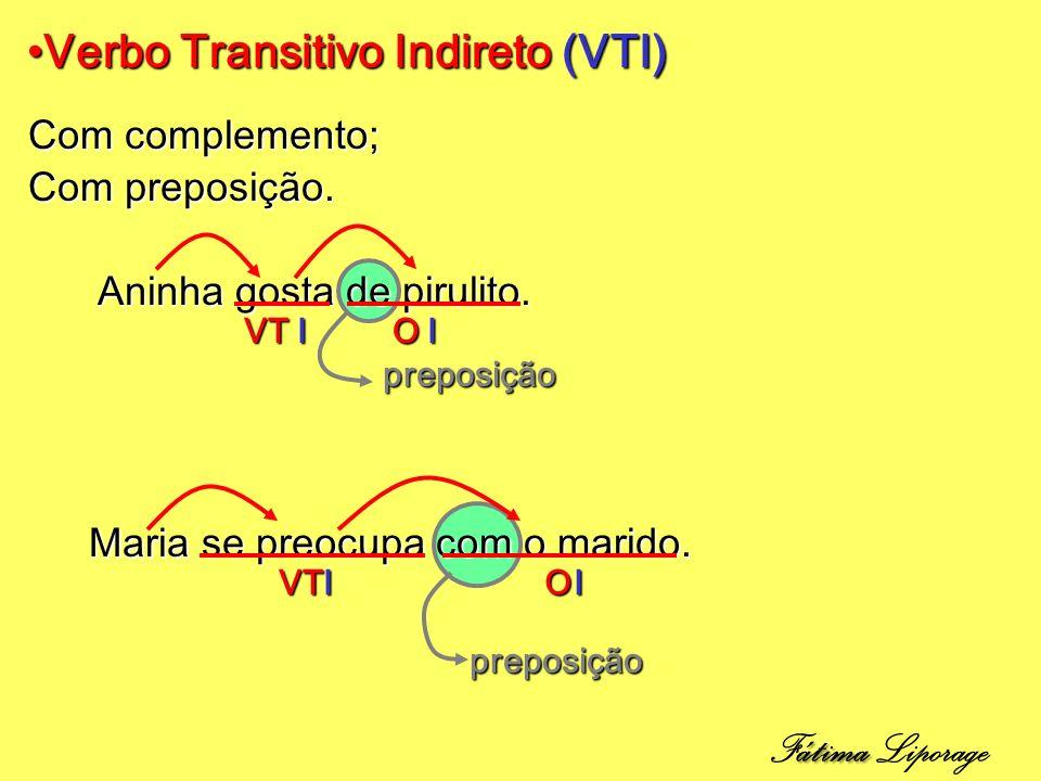 Verbo Transitivo Indireto (VTI)Verbo Transitivo Indireto (VTI) Com complemento; Com preposição.
