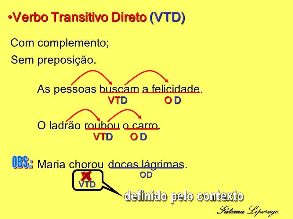 Verbo Transitivo Direto (VTD)Verbo Transitivo Direto (VTD) Com complemento; Sem preposição.