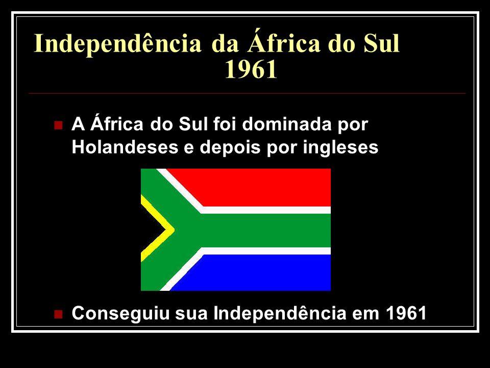 Independência da África do Sul 1961 A África do Sul foi dominada por Holandeses e depois por ingleses Conseguiu sua Independência em 1961