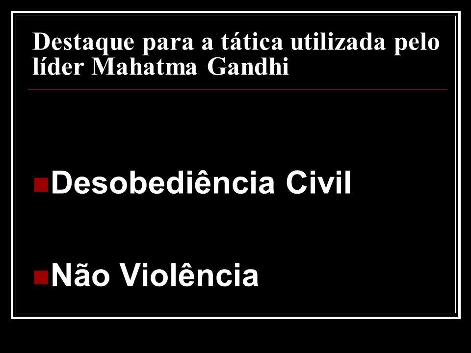 Destaque para a tática utilizada pelo líder Mahatma Gandhi Desobediência Civil Não Violência