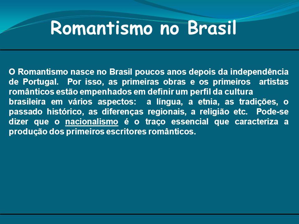 Romantismo no Brasil O Romantismo nasce no Brasil poucos anos depois da independência de Portugal. Por isso, as primeiras obras e os primeiros artista