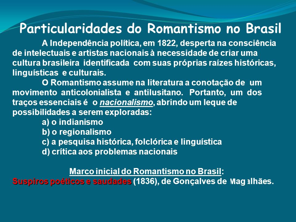 Particularidades do Romantismo no Brasil A Independência política, em 1822, desperta na consciência de intelectuais e artistas nacionais à necessidade