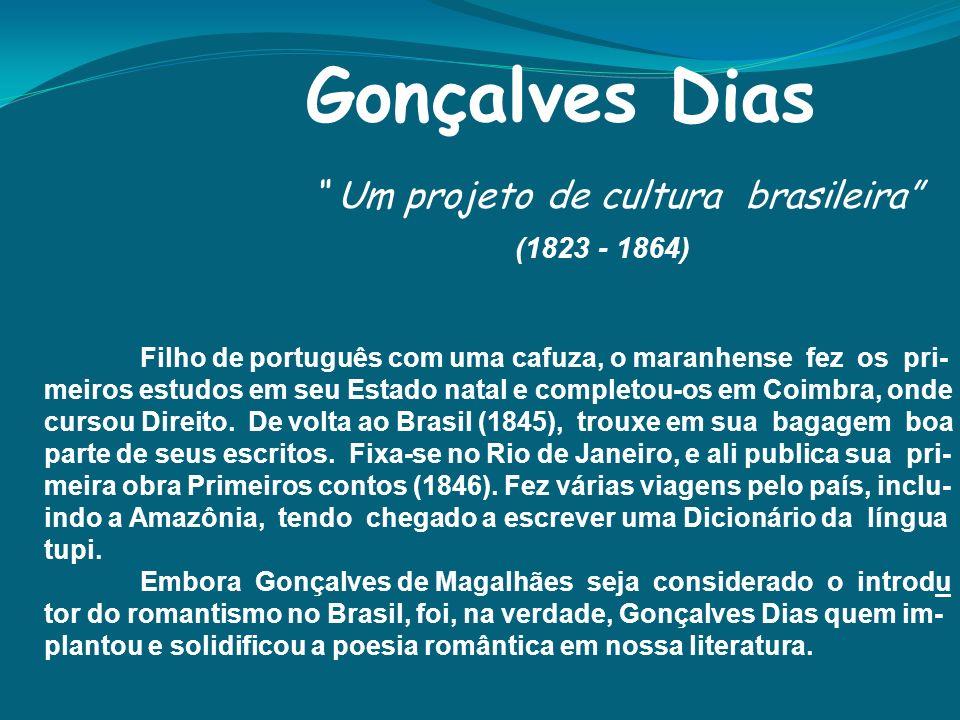 Gonçalves Dias Um projeto de cultura brasileira (1823 - 1864) Filho de português com uma cafuza, o maranhense fez os pri- meiros estudos em seu Estado