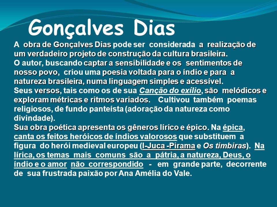 Gonçalves Dias obra de Gonçalves Diasa realização de um verdadeiro projeto de construção da cultura brasileira A obra de Gonçalves Dias pode ser consi