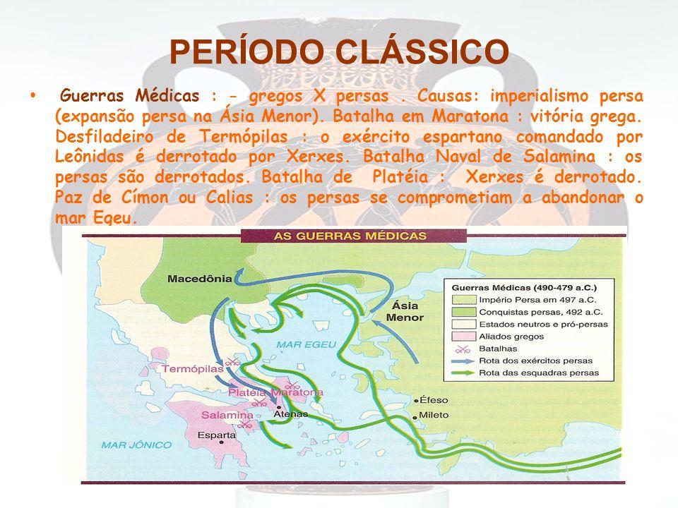 PERÍODO CLÁSSICO Guerras Médicas : - gregos X persas. Causas: imperialismo persa (expansão persa na Ásia Menor). Batalha em Maratona : vitória grega.