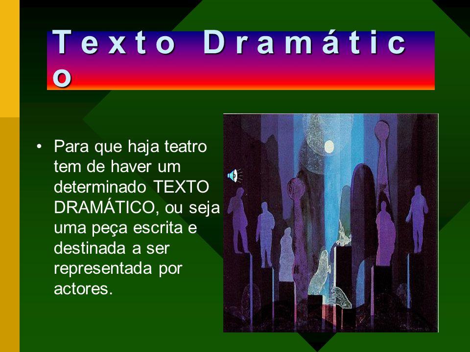 T e x t o D r a m á t i c o Para que haja teatro tem de haver um determinado TEXTO DRAMÁTICO, ou seja uma peça escrita e destinada a ser representada