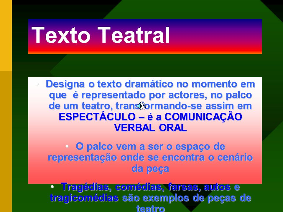 Texto Teatral DesignaDesigna o texto dramático no momento em que é representado por actores, no palco de um teatro, transformando-se assim em ESPECTÁC