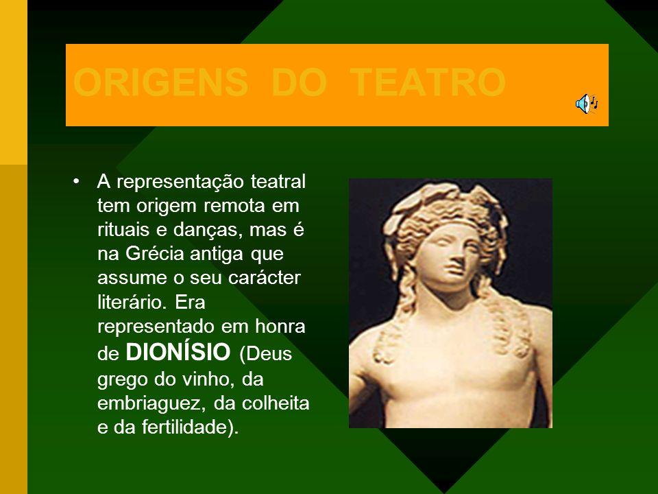 ORIGENS DO TEATRO A representação teatral tem origem remota em rituais e danças, mas é na Grécia antiga que assume o seu carácter literário. Era repre