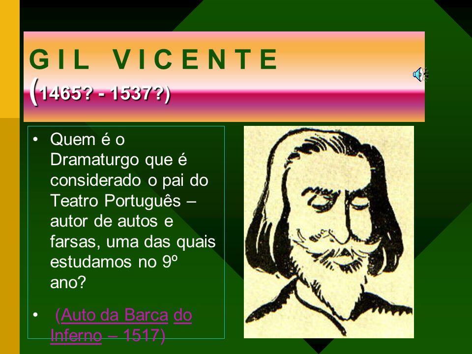 Quem é o Dramaturgo que é considerado o pai do Teatro Português – autor de autos e farsas, uma das quais estudamos no 9º ano? (Auto da Barca do Infern