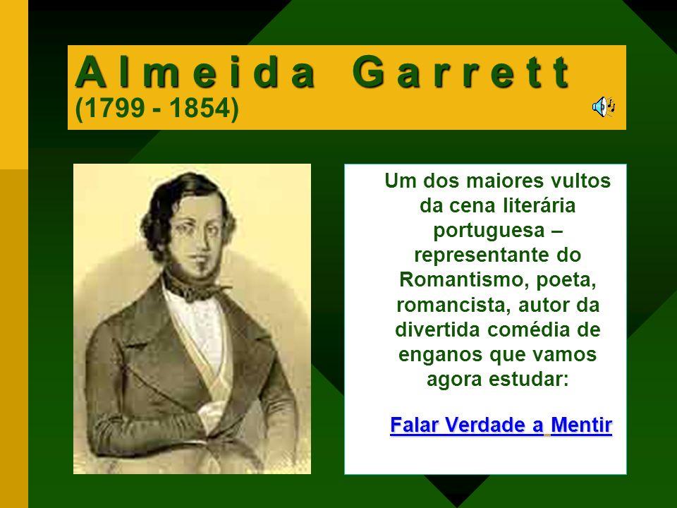 Um dos maiores vultos da cena literária portuguesa – representante do Romantismo, poeta, romancista, autor da divertida comédia de enganos que vamos a