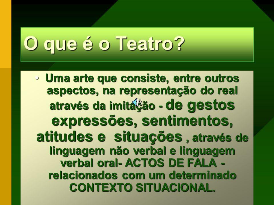 O que é o Teatro? UmaUma arte que consiste, entre outros aspectos, na representação do real através da imitação - de gestos expressões, sentimentos, a