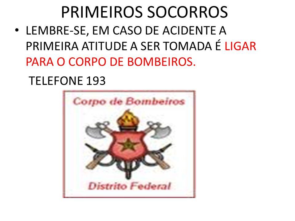 PRIMEIROS SOCORROS LEMBRE-SE, EM CASO DE ACIDENTE A PRIMEIRA ATITUDE A SER TOMADA É LIGAR PARA O CORPO DE BOMBEIROS. TELEFONE 193