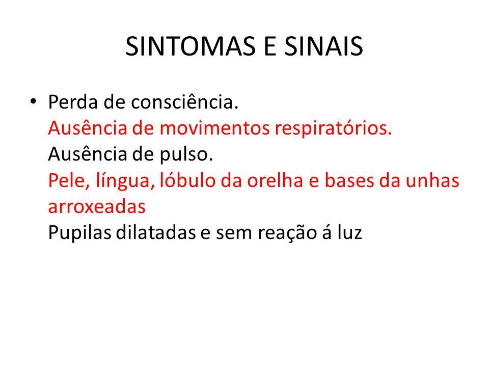 SINTOMAS E SINAIS Perda de consciência. Ausência de movimentos respiratórios. Ausência de pulso. Pele, língua, lóbulo da orelha e bases da unhas arrox