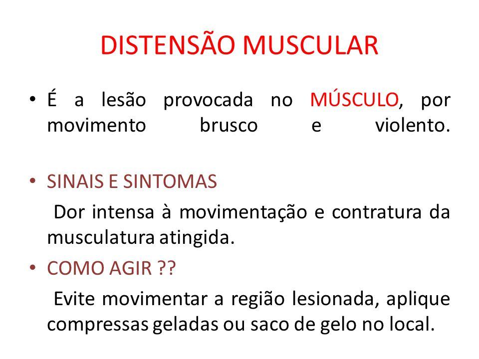 DISTENSÃO MUSCULAR É a lesão provocada no MÚSCULO, por movimento brusco e violento. SINAIS E SINTOMAS Dor intensa à movimentação e contratura da muscu