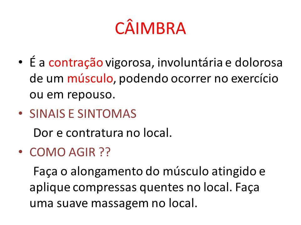 CÂIMBRA É a contração vigorosa, involuntária e dolorosa de um músculo, podendo ocorrer no exercício ou em repouso. SINAIS E SINTOMAS Dor e contratura