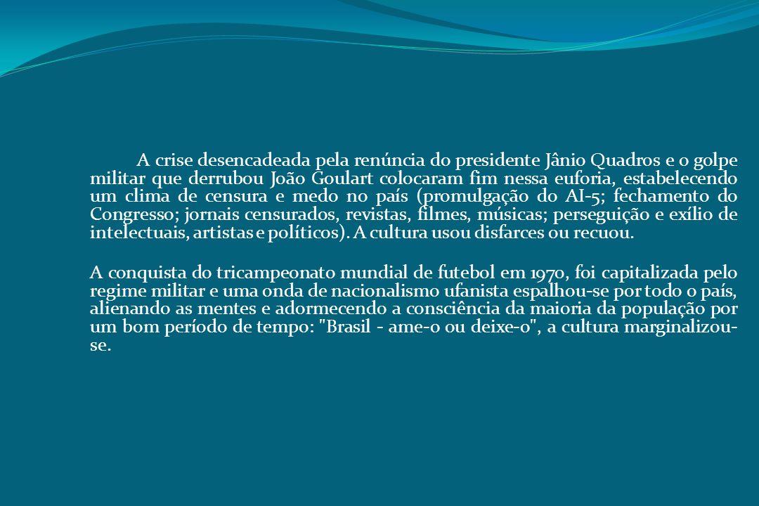A crise desencadeada pela renúncia do presidente Jânio Quadros e o golpe militar que derrubou João Goulart colocaram fim nessa euforia, estabelecendo
