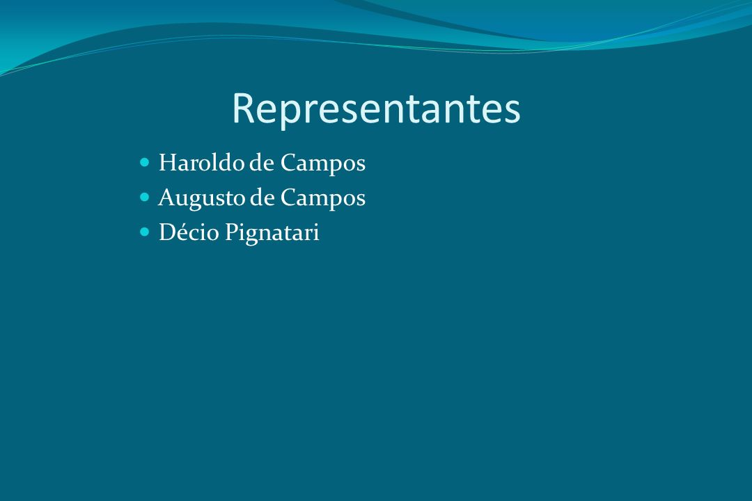 Representantes Haroldo de Campos Augusto de Campos Décio Pignatari