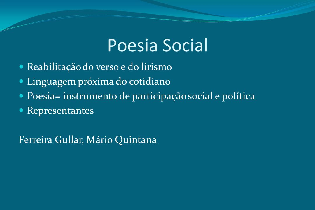 Poesia Social Reabilitação do verso e do lirismo Linguagem próxima do cotidiano Poesia= instrumento de participação social e política Representantes F