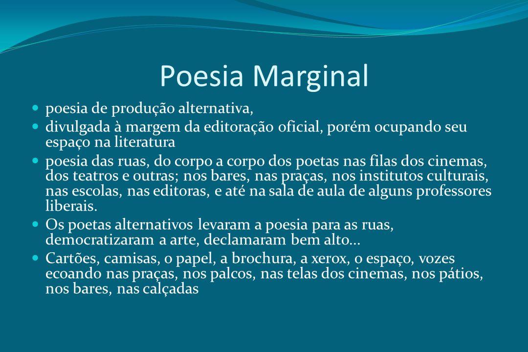 Poesia Marginal poesia de produção alternativa, divulgada à margem da editoração oficial, porém ocupando seu espaço na literatura poesia das ruas, do